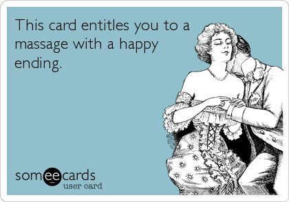 This card entitles you to a massage with a happy ending.
