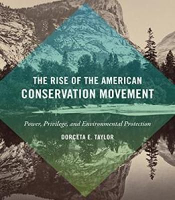 The Rise Of The American Conservation Movement: Power Privilege And Environmental Protection PDF