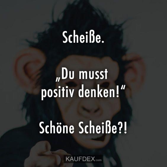 Scheisse Du Musst Positiv Denken Positiv Denken