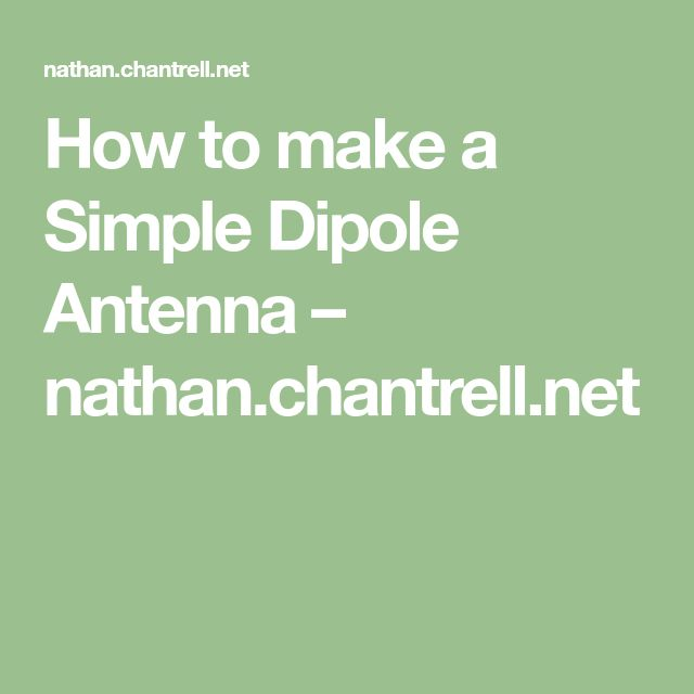 How to make a Simple Dipole Antenna – nathan.chantrell.net