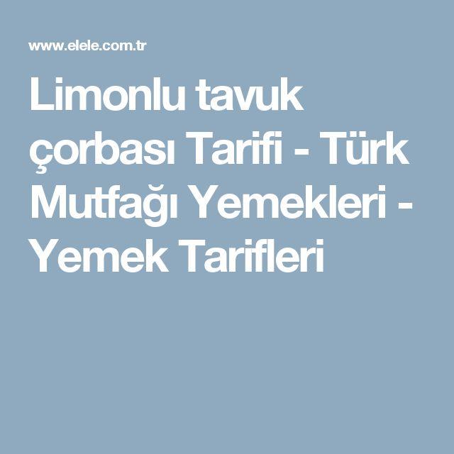 Limonlu tavuk çorbası  Tarifi - Türk Mutfağı Yemekleri - Yemek Tarifleri
