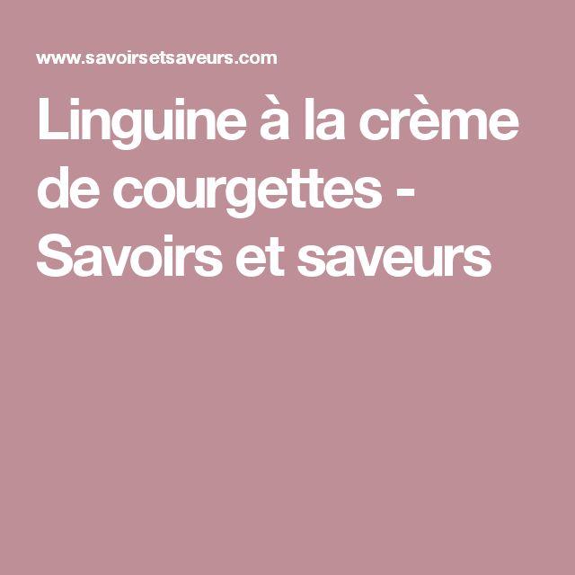 Linguine à la crème de courgettes - Savoirs et saveurs