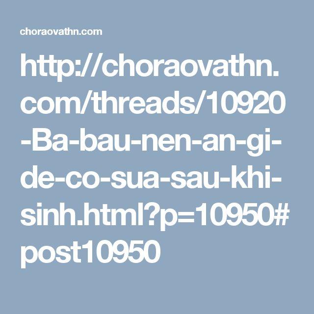 http://choraovathn.com/threads/10920-Ba-bau-nen-an-gi-de-co-sua-sau-khi-sinh.html?p=10950#post10950