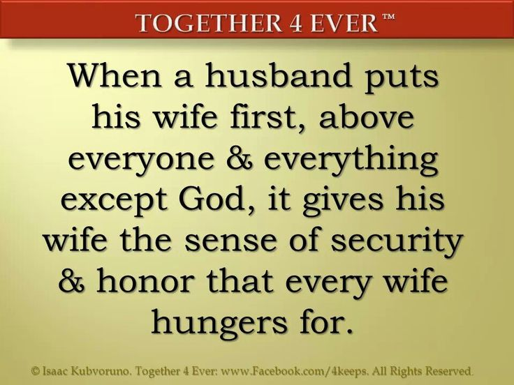 Soo true! Put your wife 1st except above God = security and honor