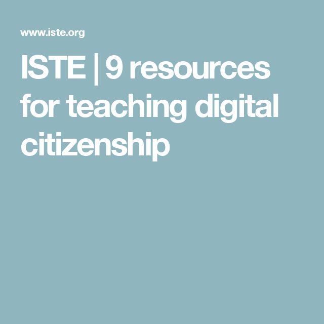 ISTE | 9 resources for teaching digital citizenship