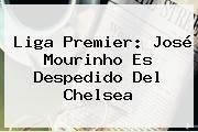 http://tecnoautos.com/wp-content/uploads/imagenes/tendencias/thumbs/liga-premier-jose-mourinho-es-despedido-del-chelsea.jpg Mourinho. Liga Premier: José Mourinho es despedido del Chelsea, Enlaces, Imágenes, Videos y Tweets - http://tecnoautos.com/actualidad/mourinho-liga-premier-jose-mourinho-es-despedido-del-chelsea/