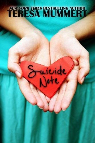 Suicide Note by Teresa Mummert, http://www.amazon.com/dp/B00BSYE5RQ/ref=cm_sw_r_pi_dp_cnZvrb0G7EE00