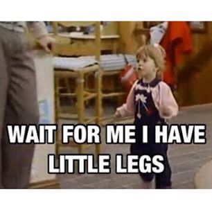 And this is pretty much your everyday mantra. | 29 Things Only Girls Shorter Than 5-Foot-3 Will Understand