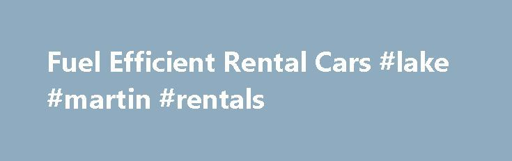 Fuel Efficient Rental Cars #lake #martin #rentals http://remmont.com/fuel-efficient-rental-cars-lake-martin-rentals/  #economy rental car # Fuel Efficiency Standards. Do the Math When renting a car these days, fuel efficiency probably plays a big role in deciding which vehicle to choose. While the price of the rental car itself is probably the biggest consideration, knowing what it'll cost to fill up at the pump can also save you a lot of money during a trip. One of the best ways to decide…