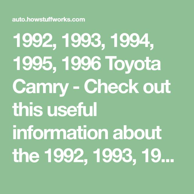 1992, 1993, 1994, 1995, 1996 Toyota Camry - Check out this useful information about the 1992, 1993, 1994, 1995, and 1996 Toyota Camry, including reliability ratings and safety recall details.