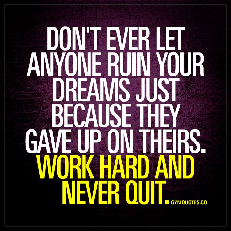 """""""Don't ever let anyone ruin your dreams just because they gave up on theirs. Work hard and never quit."""" #workhard #neverquit #workout #motivation"""