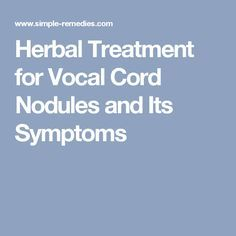 Herbal Treatment for Vocal Cord Nodules and Its Symptoms