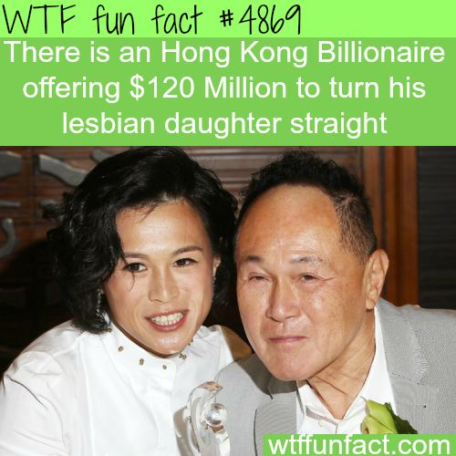 Hong Kong Billionaire will give you $120 million to turn his daughter straight - WTF fun facts