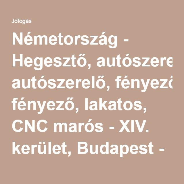 Németország - Hegesztő, autószerelő, fényező, lakatos, CNC marós - XIV. kerület, Budapest - Külföldi munka