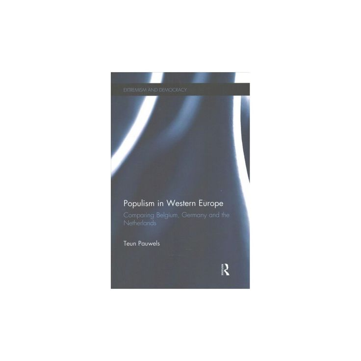 Populism in Western Europe : Comparing Belgium, Germany and the Netherlands (Paperback) (Teun Pauwels)