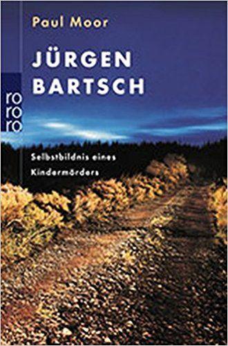 Jürgen Bartsch: Selbstbildnis eines Kindermörders: Amazon.de: Paul Moor: Bücher