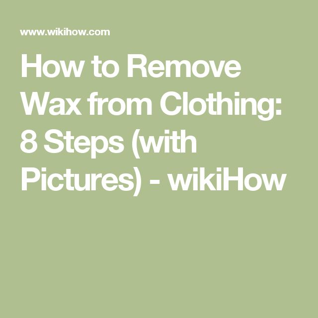How to Remove Wax from Clothing: 8 Steps (with Pictures) - wikiHow