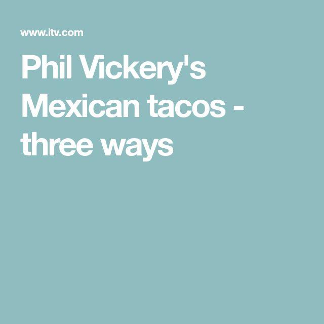 Phil Vickery's Mexican tacos - three ways