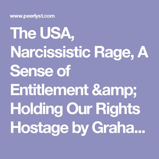 The USA, Narcissistic Rage, A Sense of Entitlement & Holding Our Rights Hostage by Graham Joseph Penrose - privacy, surveillance, national security | Peerlyst