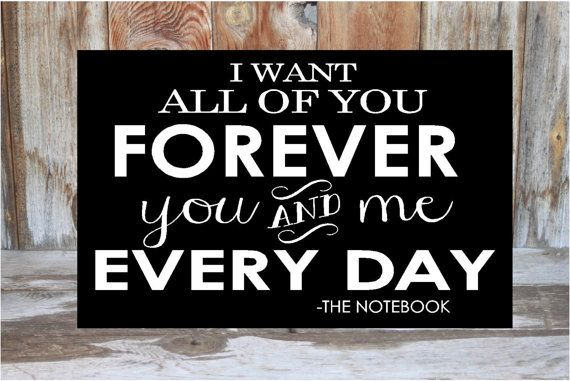 I Want To Live With You Forever Quotes: I Want All Of You The Notebook Quotes. QuotesGram