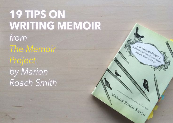 Marion Roach Smith has solid advice on how to write your own stories. Let me share nineteen tips on writing memoir from The Memoir Project.