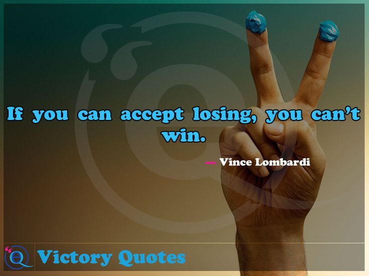 If you can accept losing, you can't win. Victory Quotes 7