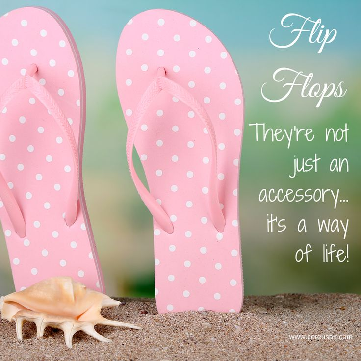 Beach Saying on CereusArt:  Flip Flops  They're not just an accessory...it's a way of life!