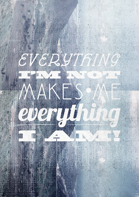 """""""Everything I'm not makes me everything I am!"""" (via creature comforts)"""
