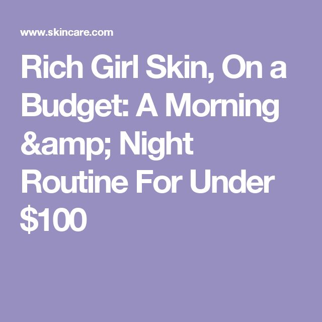 Rich Girl Skin, On a Budget: A Morning & Night Routine For Under $100