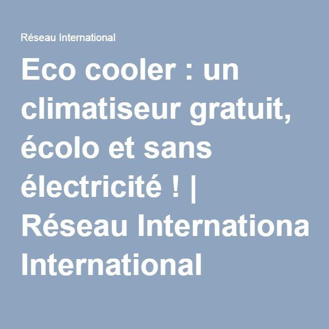 Eco cooler : un climatiseur gratuit, écolo et sans électricité ! | Réseau International