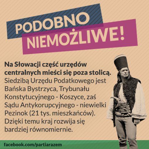 >> Na Słowacji część urzędów centralnych mieści się poza stolicą. Siedzibą Urzędu Podatkowego jest Bańska bystrzyca, Trybunału Konstytucyjnego - Koszyce, zaś Sądu Antykorupcyjnego - niewielki Pezionk (21 tyś. mieszkańców). Dzięki temu kraj rozwija się bardziej równomiernie.<<