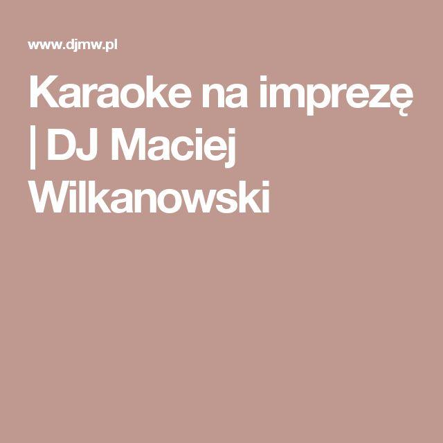 Karaoke na imprezę | DJ Maciej Wilkanowski