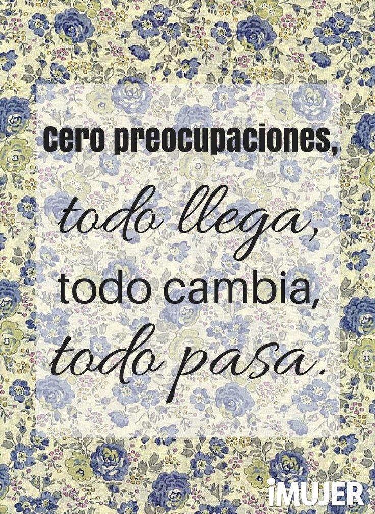 #Frases Cero preocupaciones, todo llega, todo cambia, todo pasa.