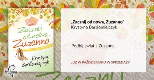 """""""Zacznij od nowa, Zuzanno"""" Krystyna Bartłomiejczyk, Prozami"""