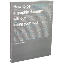 How to be a graphic designer, without losing your soul  (2nd edition)