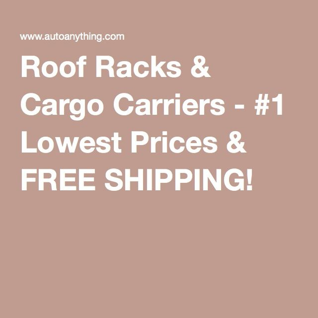 Roof Racks & Cargo Carriers - #1 Lowest Prices & FREE SHIPPING!