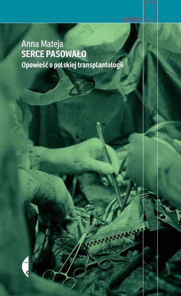 Serce pasowało. Opowieść o polskiej transplantologii