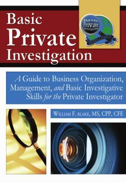 Basic Private Investigation: A Guide to Business Organization Management and Basic Investigative Skills for the Private Investigator