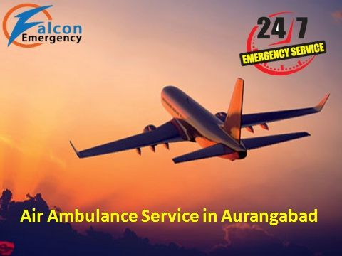 Get ICU Service Air Ambulance Service in Aurangabad at anytime