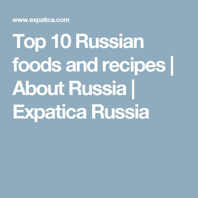 Top 10 Russian foods and recipes | About Russia | Expatica Russia