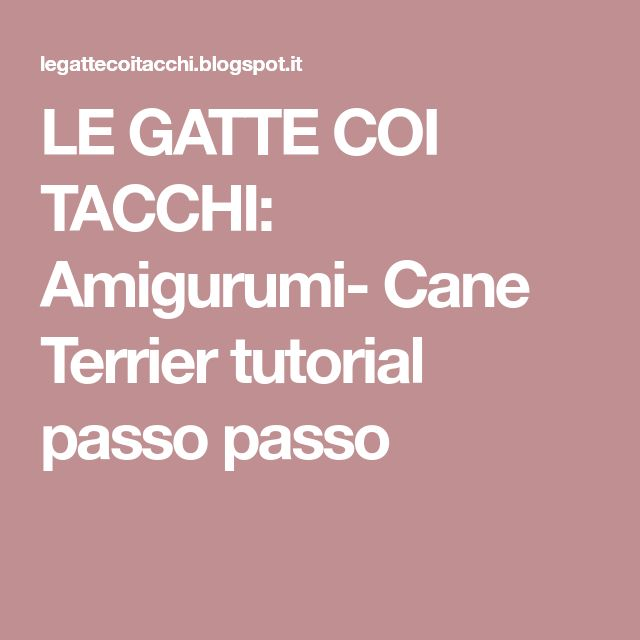 LE GATTE COI TACCHI: Amigurumi- Cane Terrier tutorial passo passo