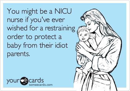 Funny Baby Ecard: You might be a NICU nurse if you've ever wished for a restraining order to protect a baby from their idiot parents.