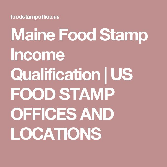Maine Food Stamp Income Qualification | US FOOD STAMP OFFICES AND LOCATIONS