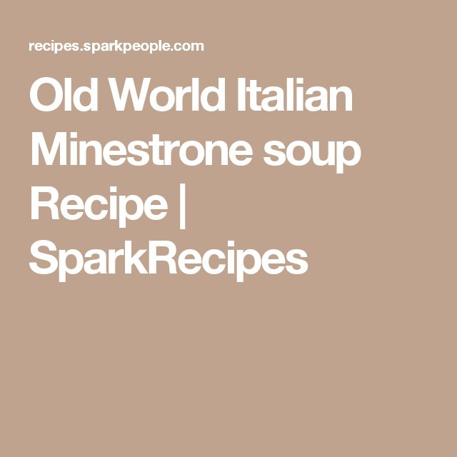Old World Italian Minestrone soup Recipe | SparkRecipes