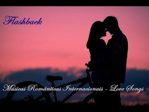 Músicas Românticas Internacionais - Love Songs - Flashback Pt 2