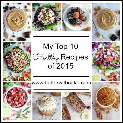 My Top 10 Healthy Recipes of 2015 – Personal Picks | Better with Cake