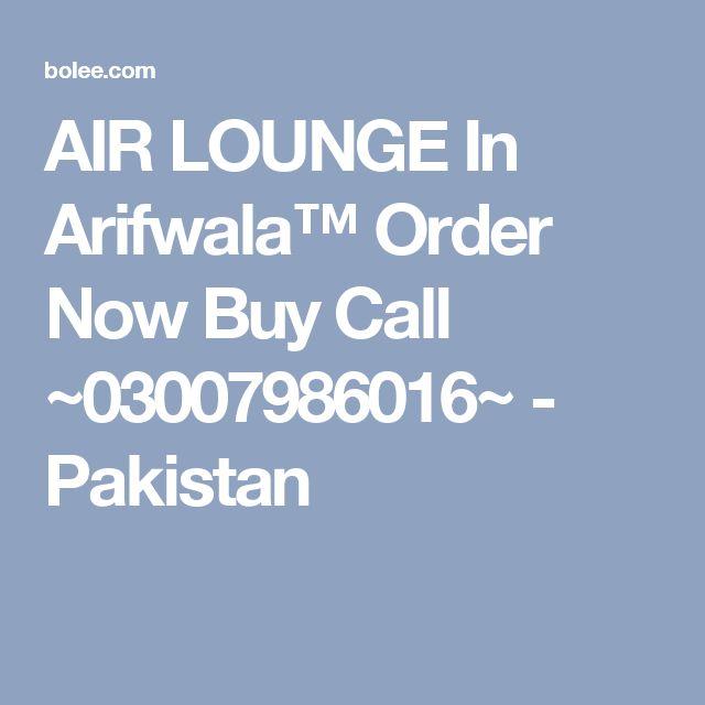 AIR LOUNGE In Arifwala™ Order Now Buy Call ~03007986016~ - Pakistan