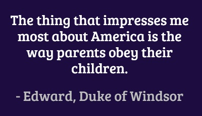 The thing that impresses me most about America is the way parents obey their children. #quotes #duke #america: Truths Hurts, Training Kids, Hahaha Funny Stuff, Funny But True, Beds Scream Clocks, So True, Beds Screaming Clocks, Hahahafunni Stuff, Truth Quotes