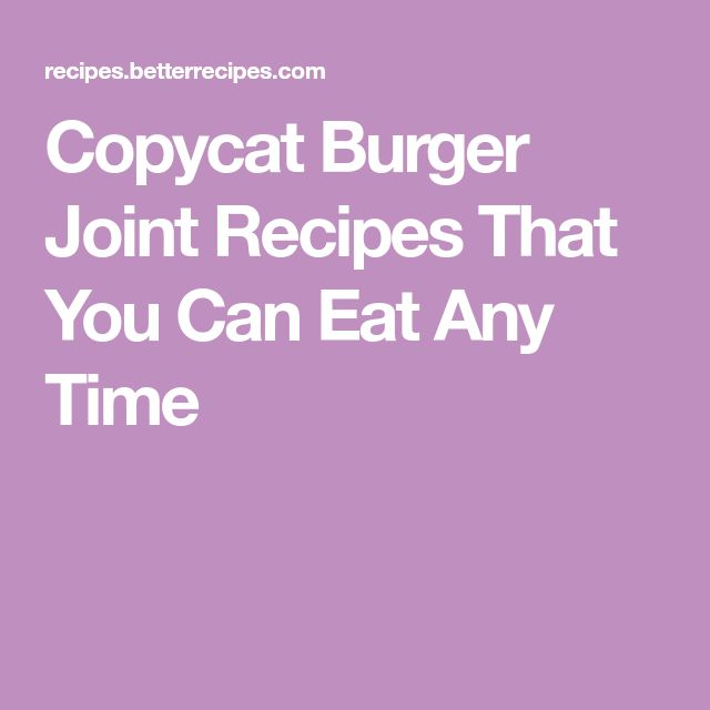 Copycat Burger Joint Recipes That You Can Eat Any Time
