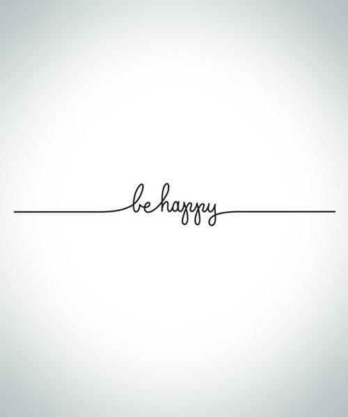 "Be Happy Tattoo, love this font but would rather have it say ""let it be"" or ""it is what it is"""
